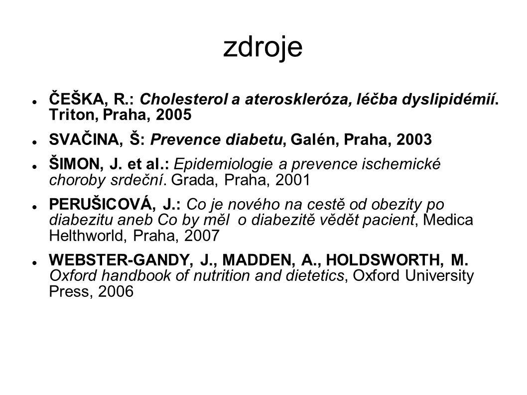 zdroje ČEŠKA, R.: Cholesterol a ateroskleróza, léčba dyslipidémií. Triton, Praha, 2005. SVAČINA, Š: Prevence diabetu, Galén, Praha, 2003.
