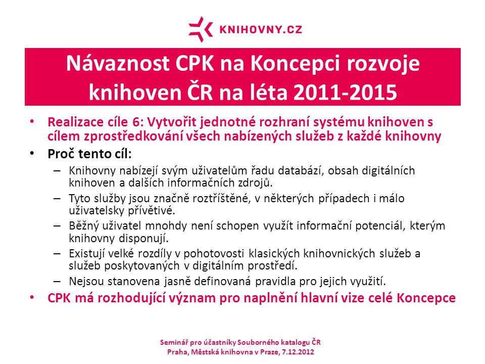 Návaznost CPK na Koncepci rozvoje knihoven ČR na léta 2011-2015