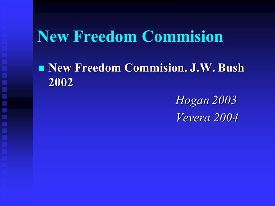 New Freedom Commision New Freedom Commision. J.W. Bush 2002 Hogan 2003