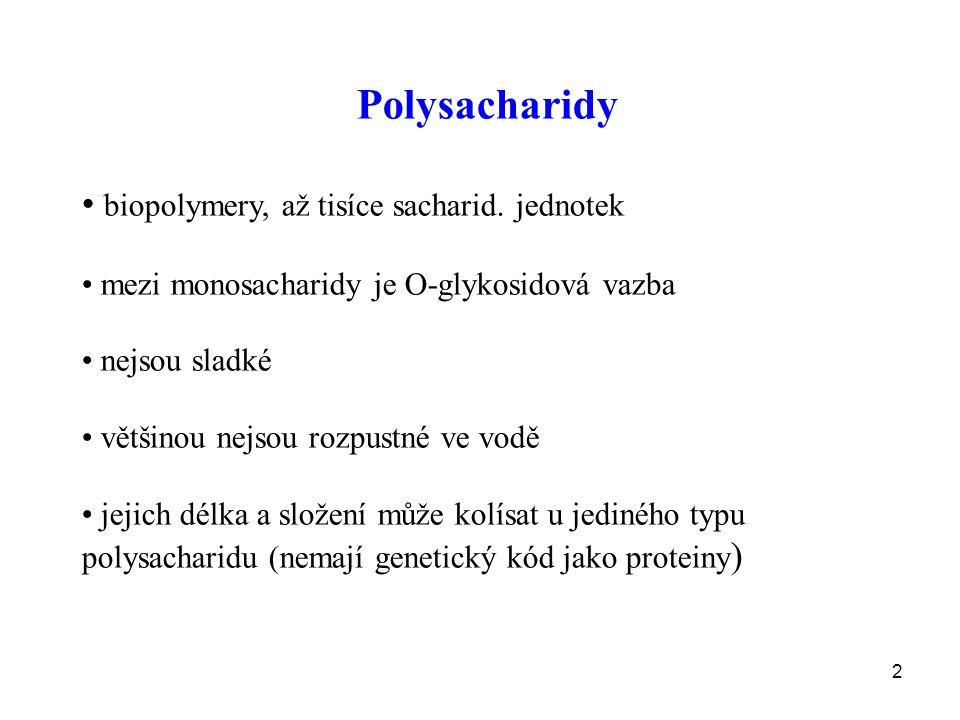 Polysacharidy biopolymery, až tisíce sacharid. jednotek