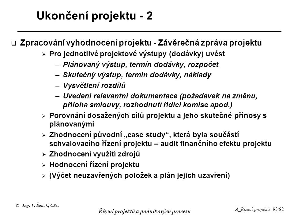 Ukončení projektu - 2 Zpracování vyhodnocení projektu - Závěrečná zpráva projektu. Pro jednotlivé projektové výstupy (dodávky) uvést.