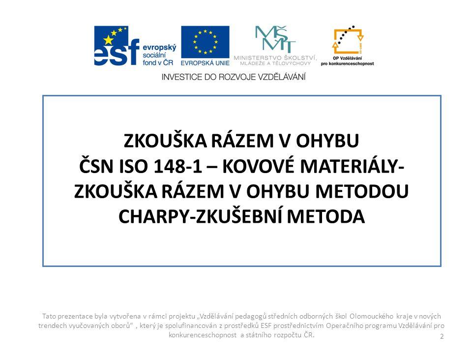 ZKOUŠKA RÁZEM V OHYBU ČSN ISO 148-1 – KOVOVÉ MATERIÁLY- ZKOUŠKA RÁZEM V OHYBU METODOU CHARPY-ZKUŠEBNÍ METODA