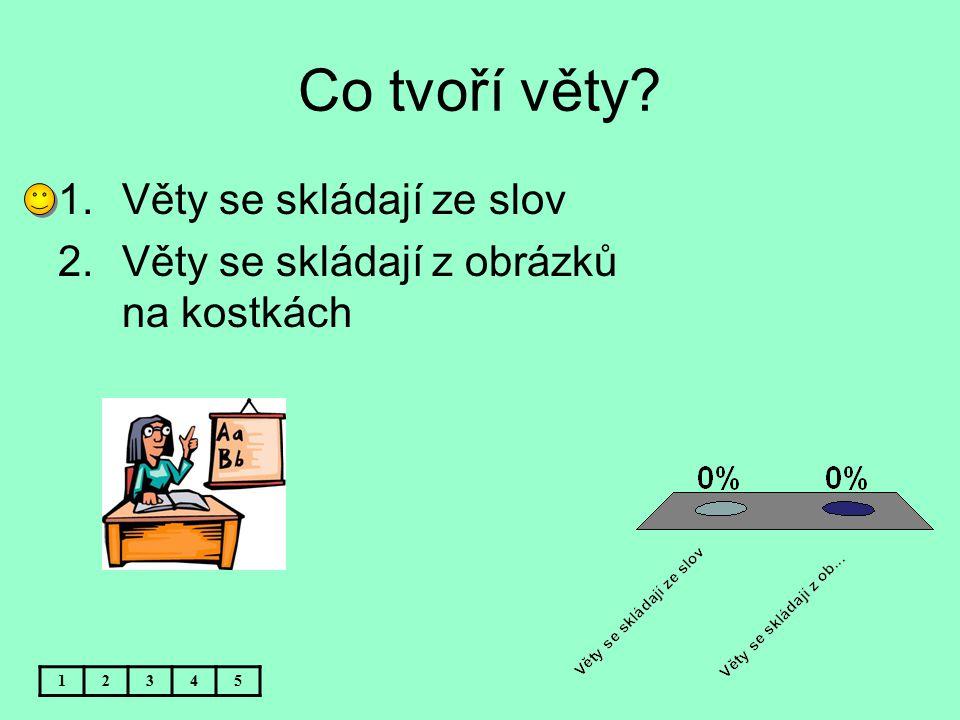 Co tvoří věty Věty se skládají ze slov