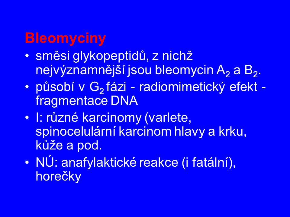 Bleomyciny směsi glykopeptidů, z nichž nejvýznamnější jsou bleomycin A2 a B2. působí v G2 fázi - radiomimetický efekt - fragmentace DNA.