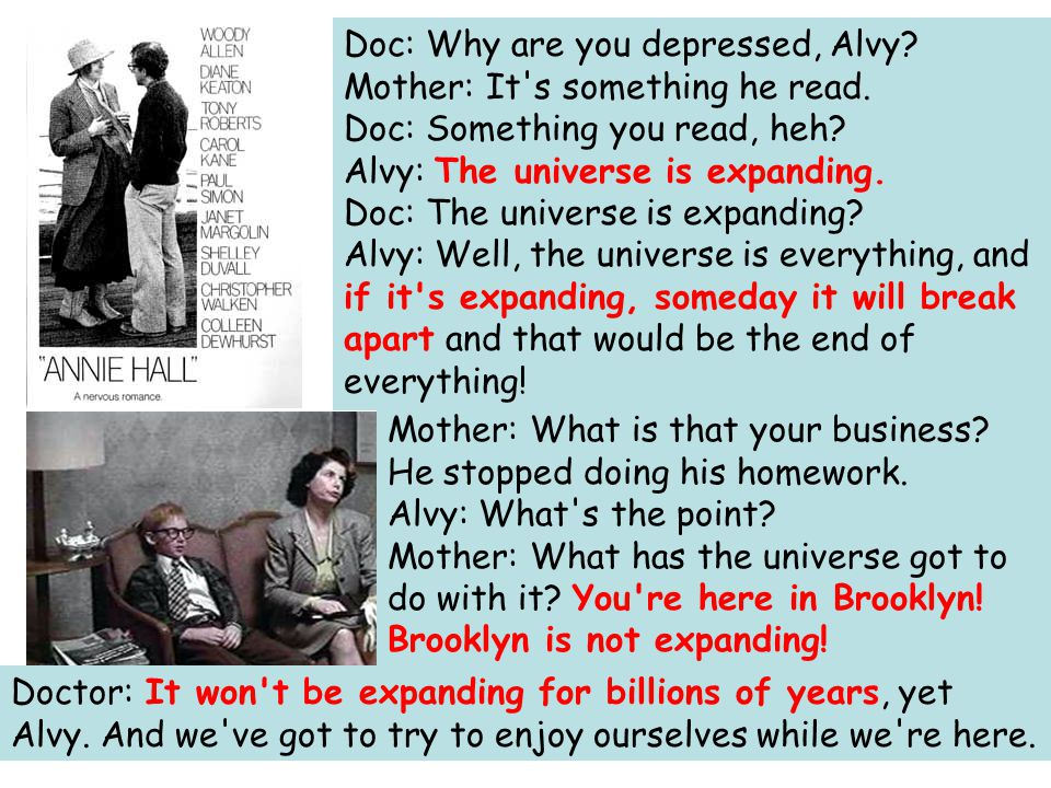 Doc: Why are you depressed, Alvy. Mother: It s something he read
