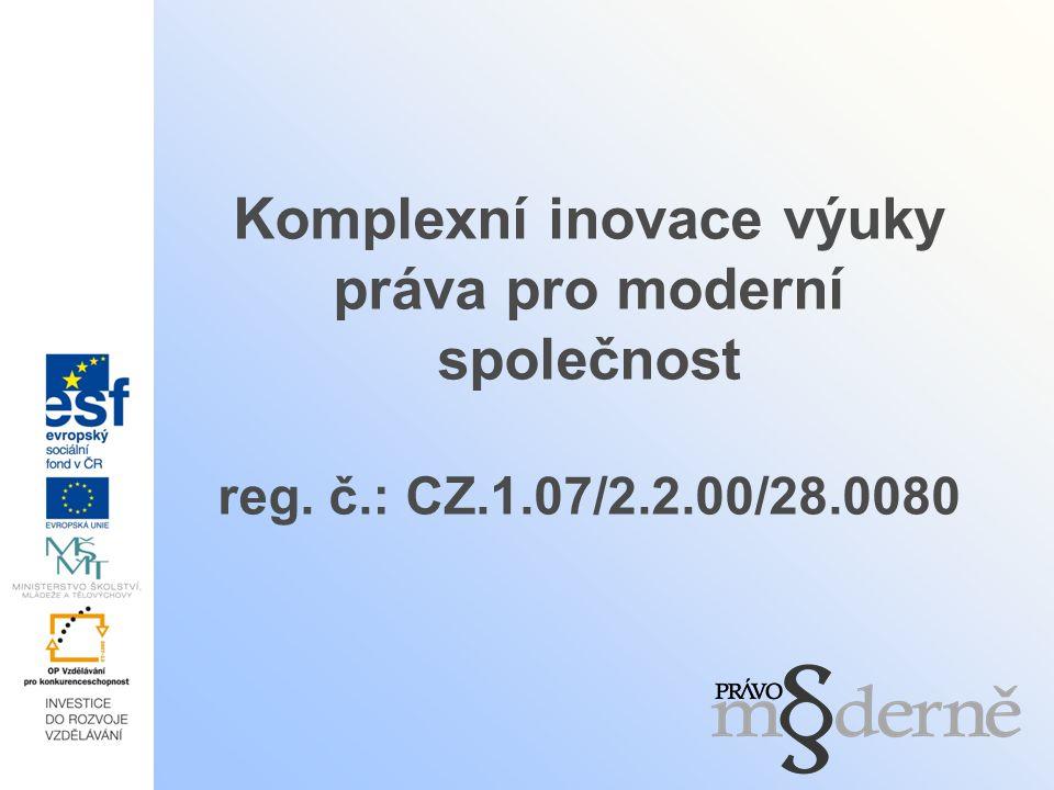 Komplexní inovace výuky práva pro moderní společnost reg. č. : CZ. 1