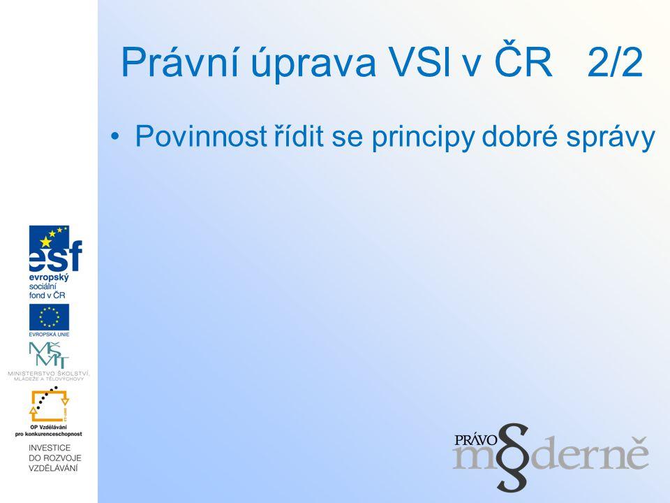 Právní úprava VSl v ČR 2/2 Povinnost řídit se principy dobré správy