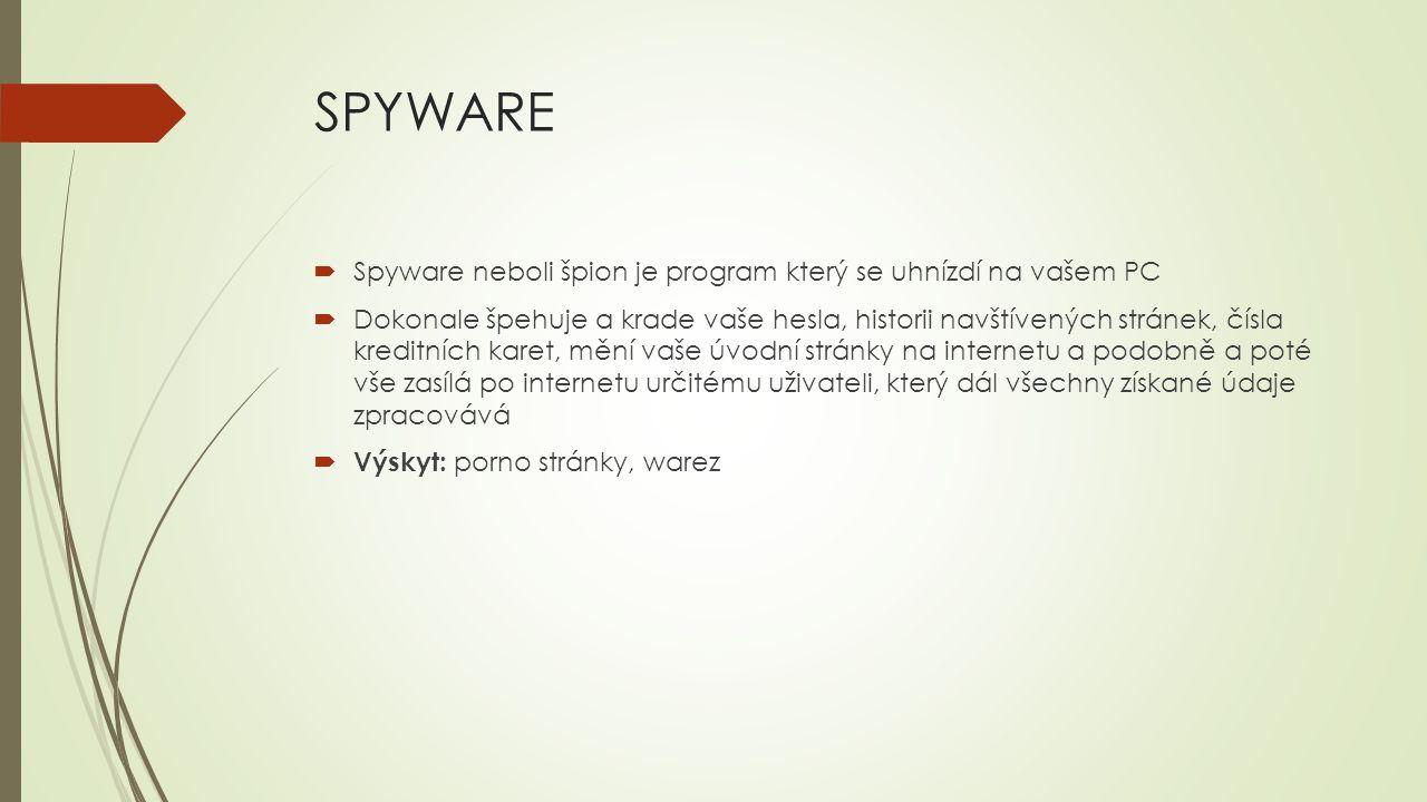 SPYWARE Spyware neboli špion je program který se uhnízdí na vašem PC