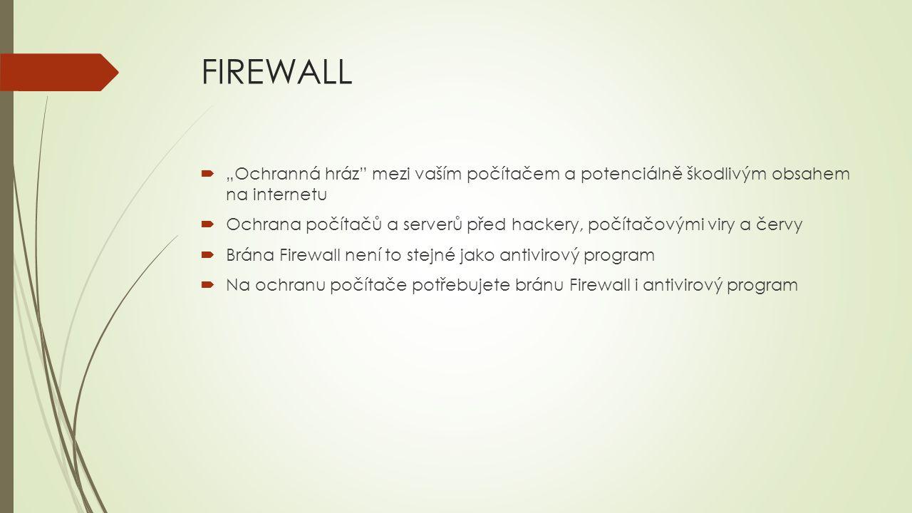 """FIREWALL """"Ochranná hráz mezi vaším počítačem a potenciálně škodlivým obsahem na internetu."""