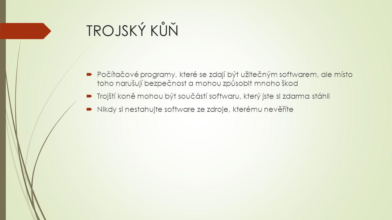 TROJSKÝ KŮŇ Počítačové programy, které se zdají být užitečným softwarem, ale místo toho narušují bezpečnost a mohou způsobit mnoho škod.