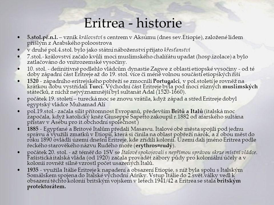 Eritrea - historie 5.stol.př.n.l. – vznik království s centrem v Aksúmu (dnes sev.Etiopie), založené lidem přišlým z Arabského poloostrova.