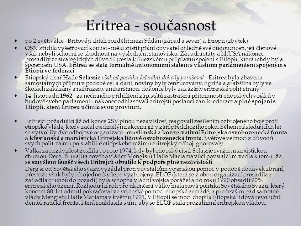 Eritrea - současnost po 2.svět.válce - Britové ji chtěli rozdělit mezi Súdán (západ a sever) a Etiopii (zbytek)