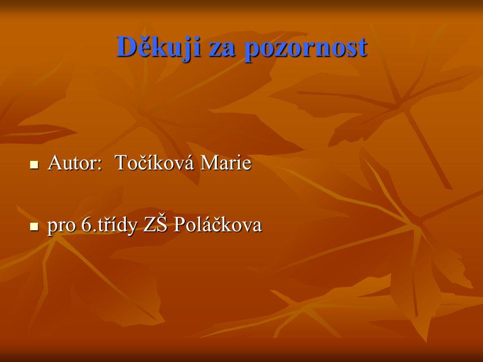 Děkuji za pozornost Autor: Točíková Marie pro 6.třídy ZŠ Poláčkova
