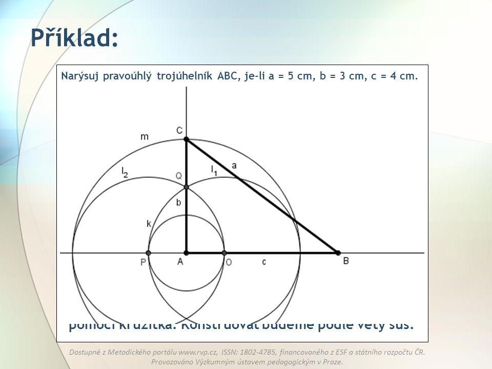 Příklad: Narýsuj pravoúhlý trojúhelník ABC, je-li a = 5 cm, b = 3 cm, c = 4 cm.