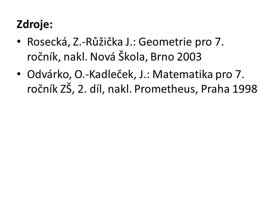 Zdroje: Rosecká, Z.-Růžička J.: Geometrie pro 7. ročník, nakl. Nová Škola, Brno 2003.