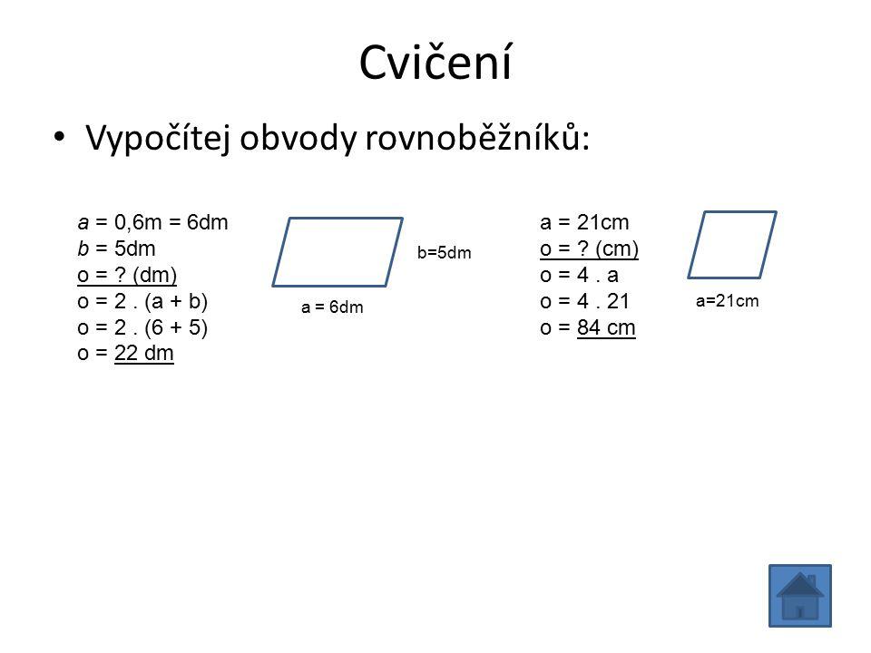 Cvičení Vypočítej obvody rovnoběžníků: a = 0,6m = 6dm b = 5dm