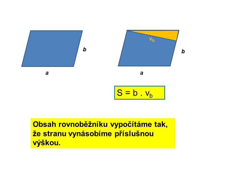 vb b b a a S = b . vb Obsah rovnoběžníku vypočítáme tak, že stranu vynásobíme příslušnou výškou.