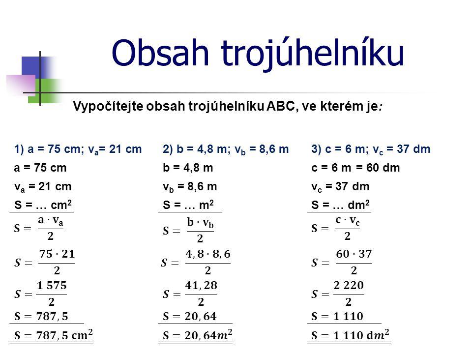 Obsah trojúhelníku Vypočítejte obsah trojúhelníku ABC, ve kterém je: