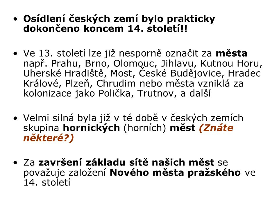 Osídlení českých zemí bylo prakticky dokončeno koncem 14. století!!