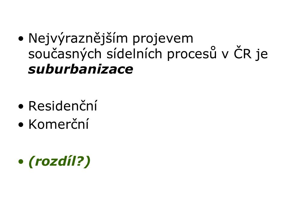Nejvýraznějším projevem současných sídelních procesů v ČR je suburbanizace