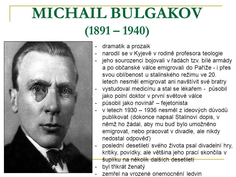MICHAIL BULGAKOV (1891 – 1940) dramatik a prozaik
