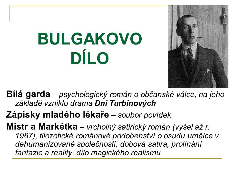 BULGAKOVO DÍLO Bílá garda – psychologický román o občanské válce, na jeho základě vzniklo drama Dni Turbinových.