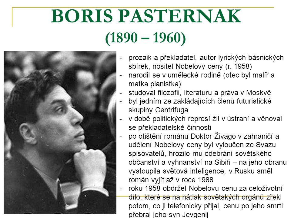 BORIS PASTERNAK (1890 – 1960) prozaik a překladatel, autor lyrických básnických sbírek, nositel Nobelovy ceny (r. 1958)