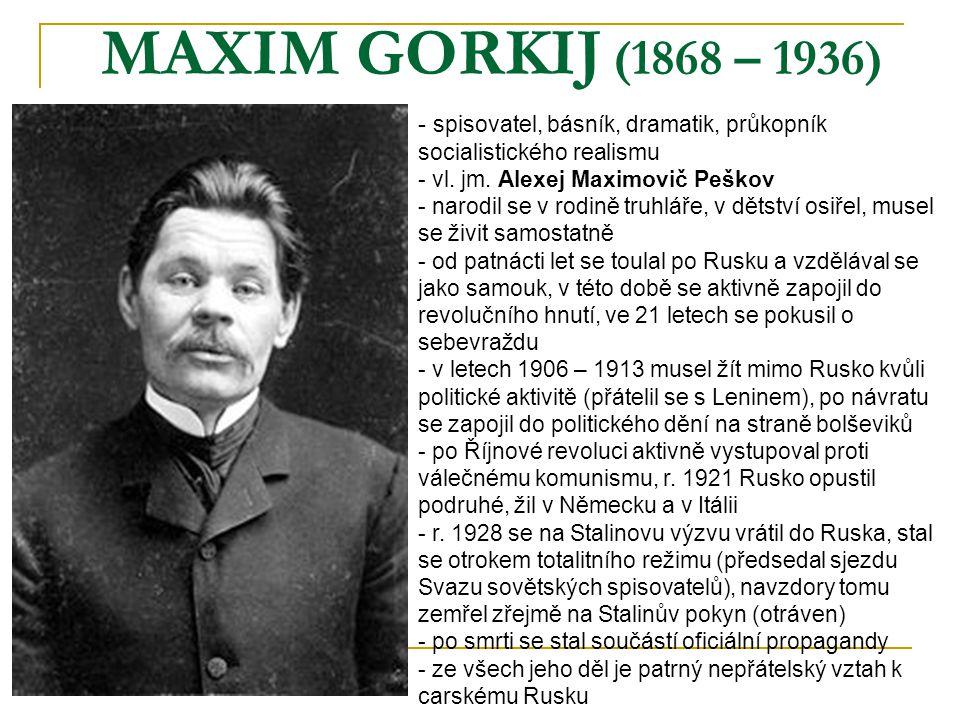 MAXIM GORKIJ (1868 – 1936) spisovatel, básník, dramatik, průkopník socialistického realismu. vl. jm. Alexej Maximovič Peškov.