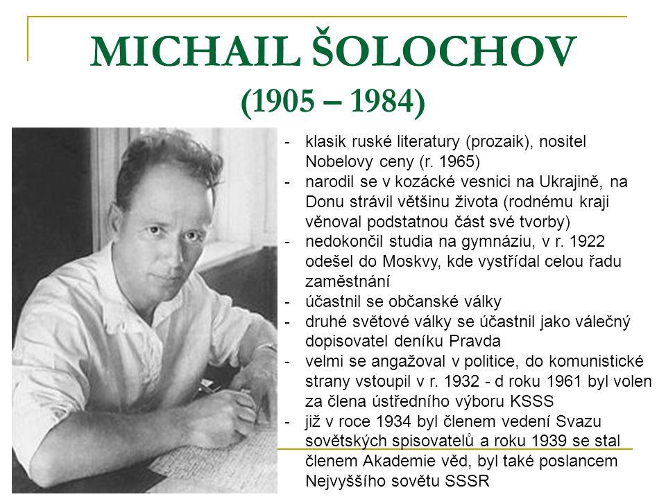 MICHAIL ŠOLOCHOV (1905 – 1984) klasik ruské literatury (prozaik), nositel Nobelovy ceny (r. 1965)