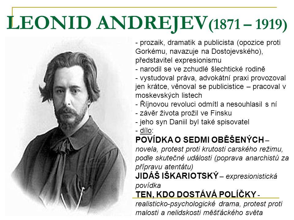 LEONID ANDREJEV(1871 – 1919) prozaik, dramatik a publicista (opozice proti Gorkému, navazuje na Dostojevského), představitel expresionismu.
