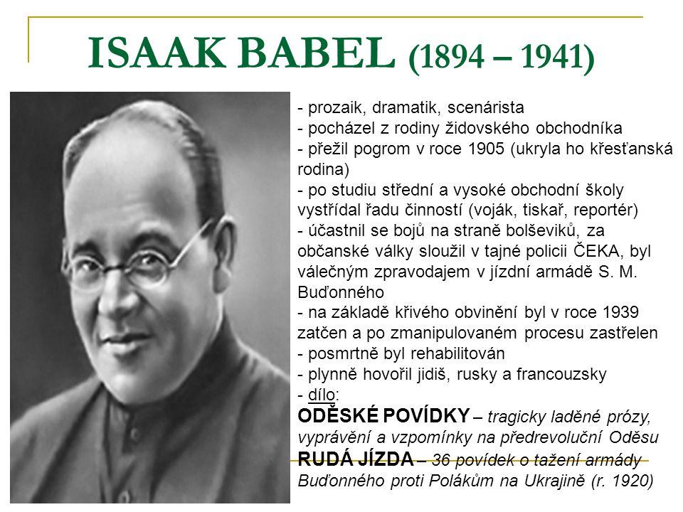 ISAAK BABEL (1894 – 1941) prozaik, dramatik, scenárista. pocházel z rodiny židovského obchodníka.