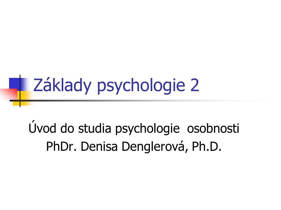 Úvod do studia psychologie osobnosti PhDr. Denisa Denglerová, Ph.D.