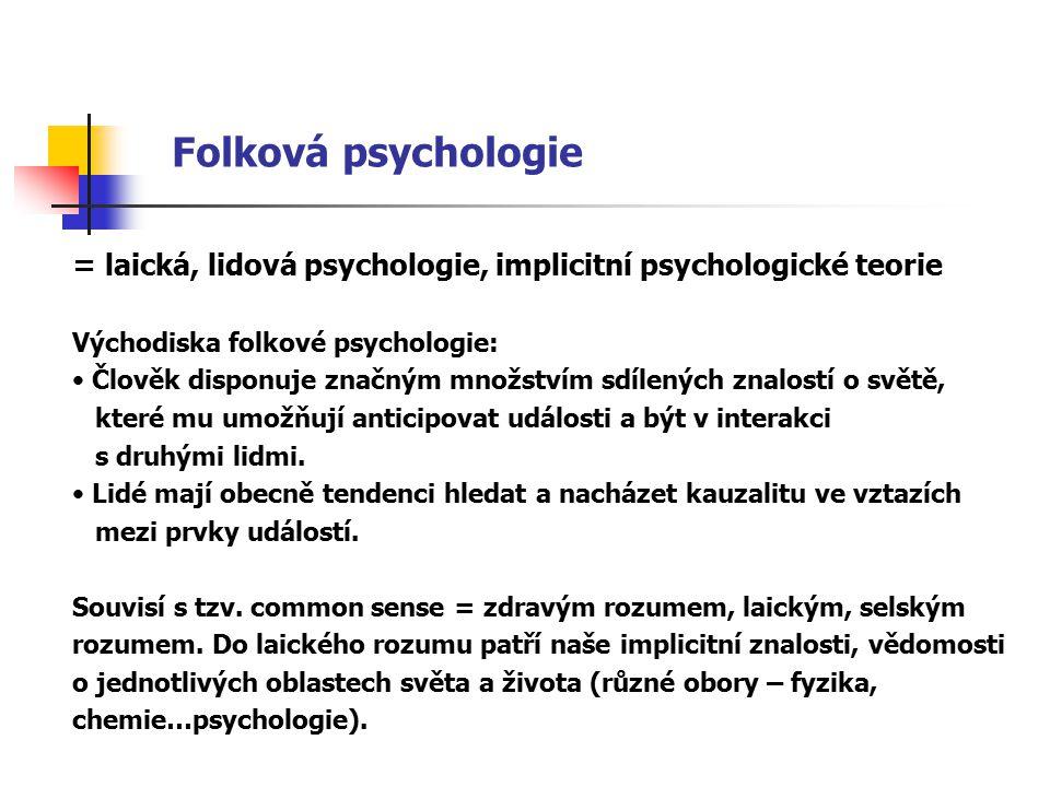 Folková psychologie = laická, lidová psychologie, implicitní psychologické teorie. Východiska folkové psychologie: