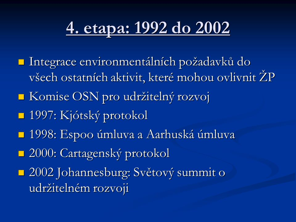 4. etapa: 1992 do 2002 Integrace environmentálních požadavků do všech ostatních aktivit, které mohou ovlivnit ŽP.