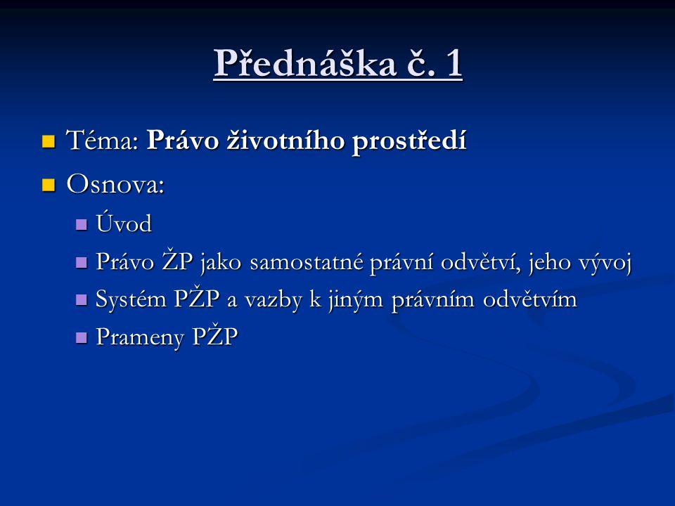 Přednáška č. 1 Téma: Právo životního prostředí Osnova: Úvod