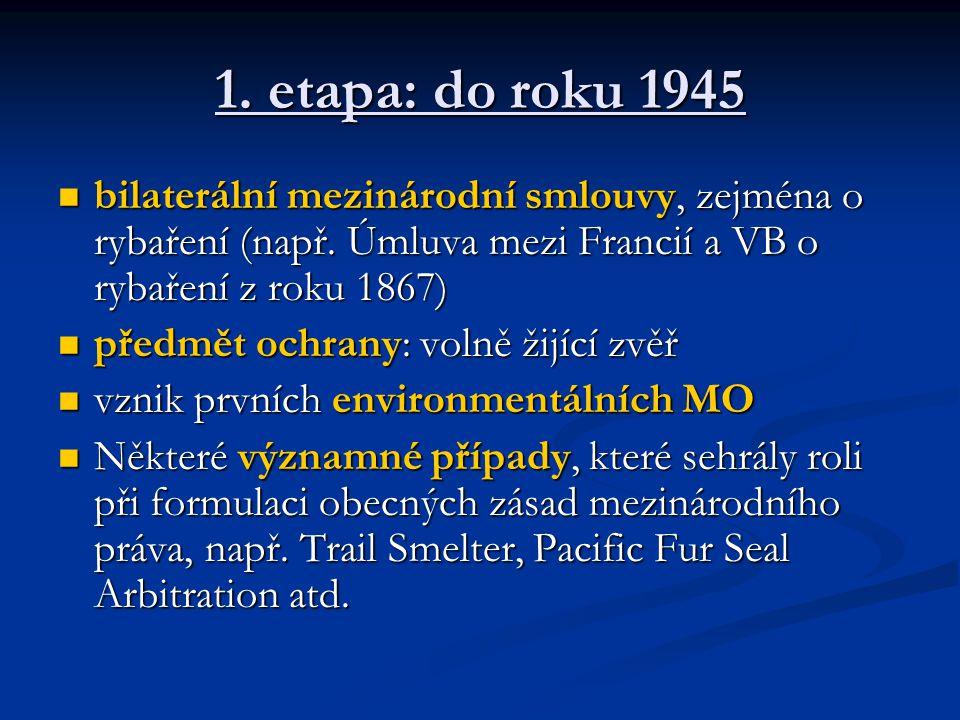 1. etapa: do roku 1945 bilaterální mezinárodní smlouvy, zejména o rybaření (např. Úmluva mezi Francií a VB o rybaření z roku 1867)