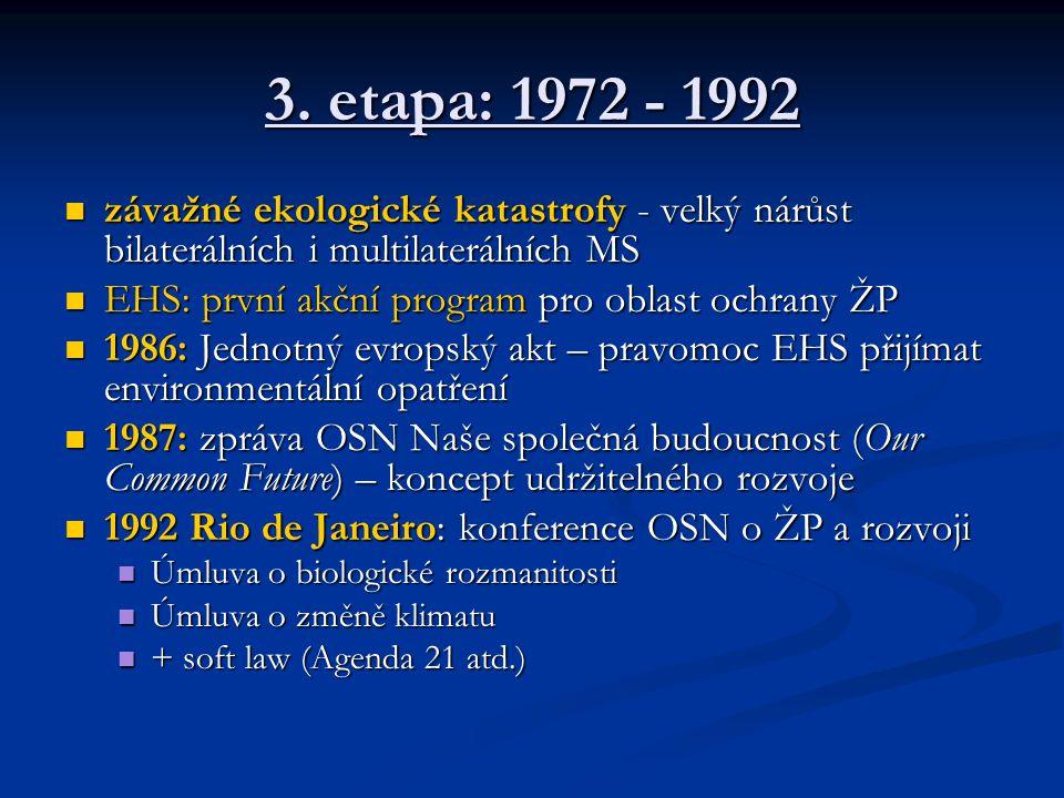 3. etapa: 1972 - 1992 závažné ekologické katastrofy - velký nárůst bilaterálních i multilaterálních MS.