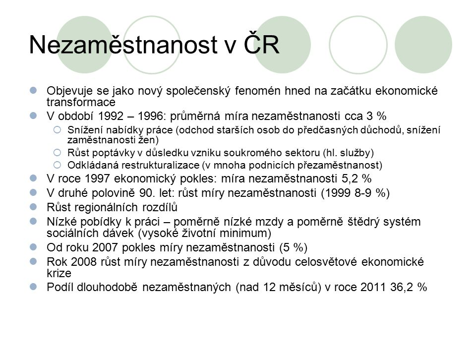 Nezaměstnanost v ČR Objevuje se jako nový společenský fenomén hned na začátku ekonomické transformace.
