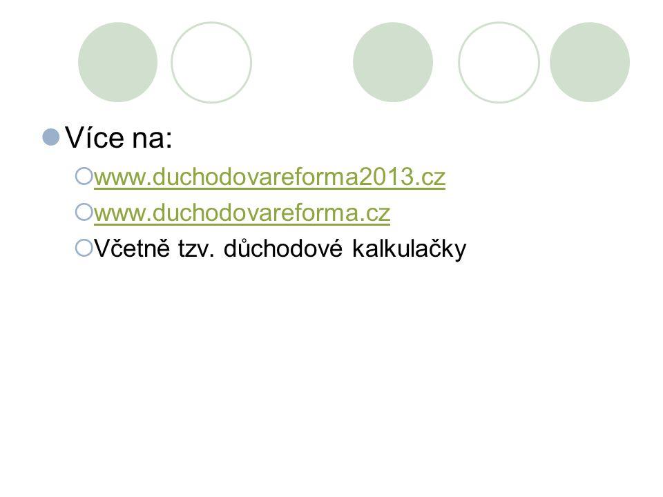 Více na: www.duchodovareforma2013.cz www.duchodovareforma.cz