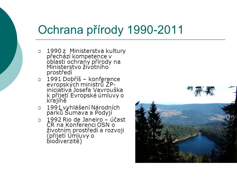 Ochrana přírody 1990-2011 1990 z Ministerstva kultury přechází kompetence v oblasti ochrany přírody na Ministerstvo životního prostředí.