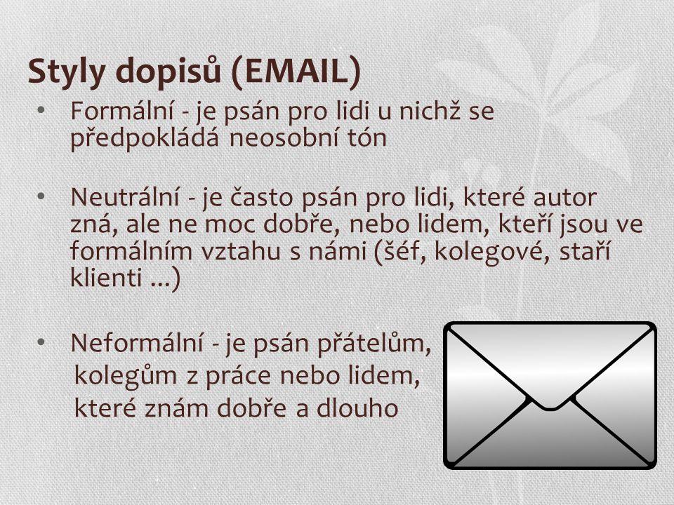 Styly dopisů (EMAIL) Formální - je psán pro lidi u nichž se předpokládá neosobní tón.