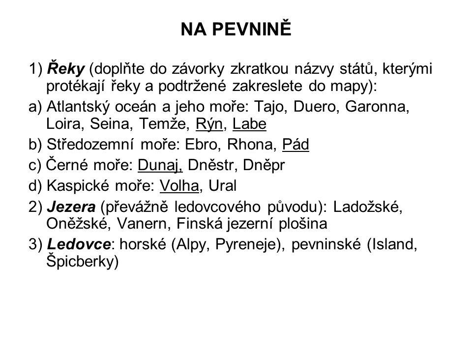 NA PEVNINĚ 1) Řeky (doplňte do závorky zkratkou názvy států, kterými protékají řeky a podtržené zakreslete do mapy):