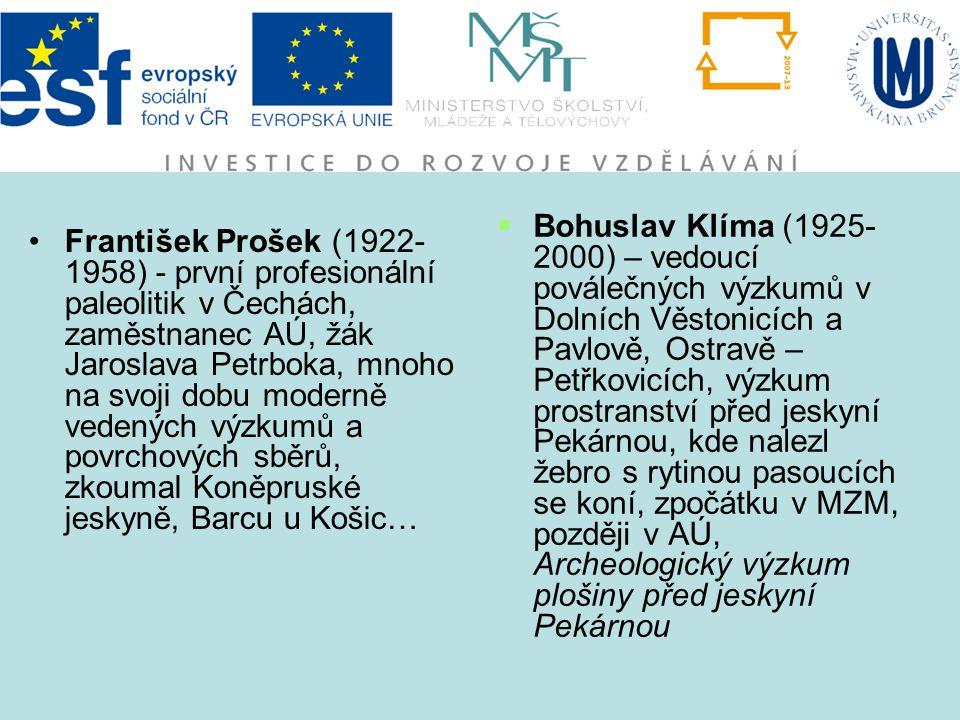 Bohuslav Klíma (1925- 2000) – vedoucí poválečných výzkumů v Dolních Věstonicích a Pavlově, Ostravě – Petřkovicích, výzkum prostranství před jeskyní Pekárnou, kde nalezl žebro s rytinou pasoucích se koní, zpočátku v MZM, později v AÚ, Archeologický výzkum plošiny před jeskyní Pekárnou