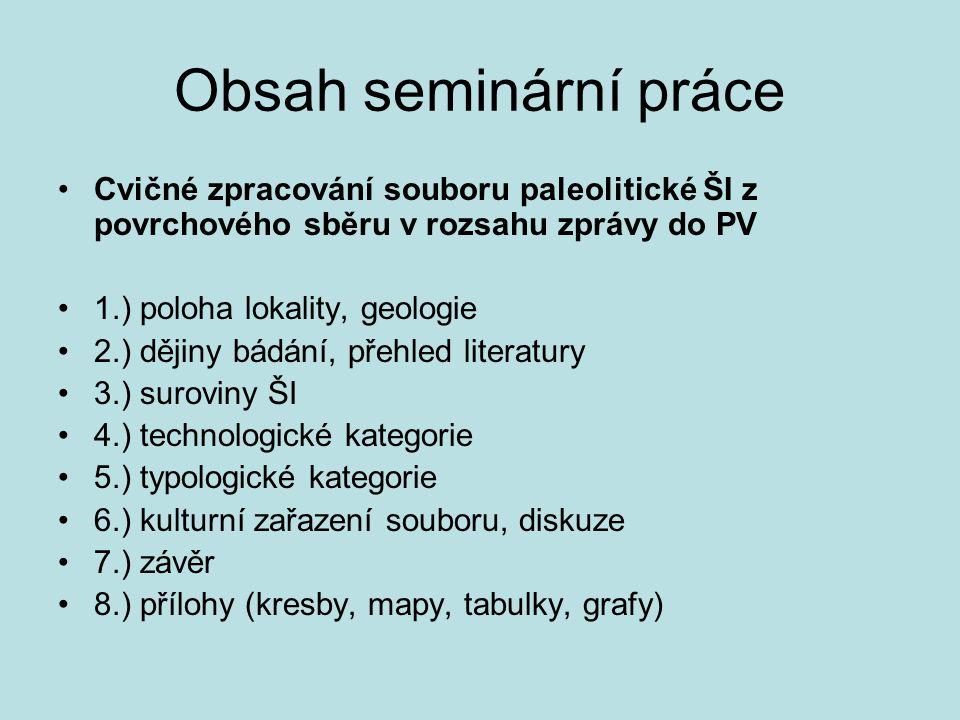 Obsah seminární práce Cvičné zpracování souboru paleolitické ŠI z povrchového sběru v rozsahu zprávy do PV.