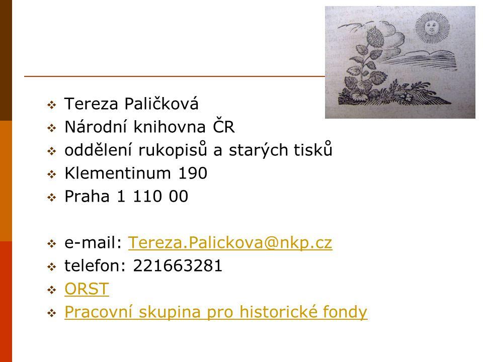 Tereza Paličková Národní knihovna ČR. oddělení rukopisů a starých tisků. Klementinum 190. Praha 1 110 00.