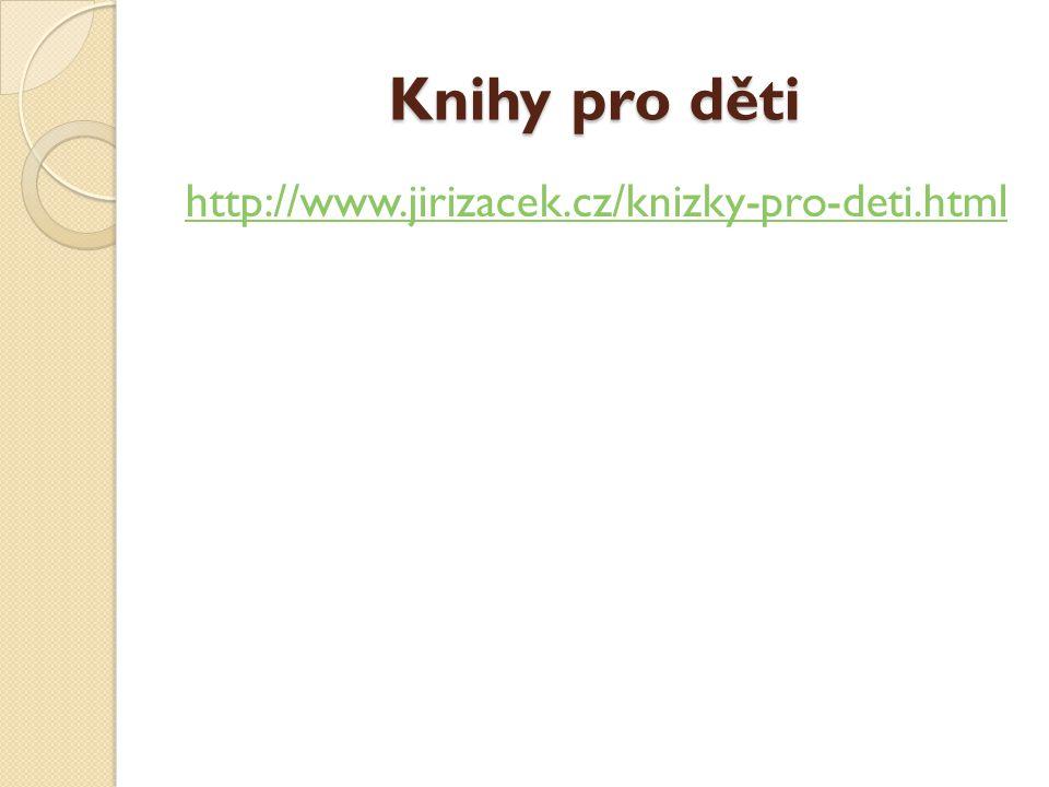 Knihy pro děti http://www.jirizacek.cz/knizky-pro-deti.html