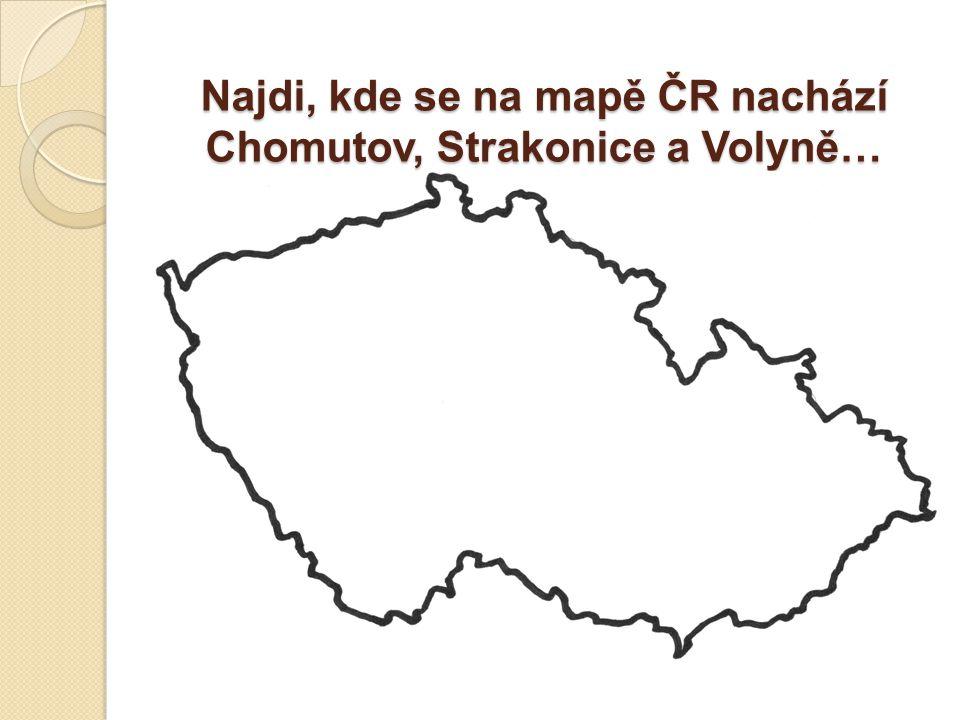 Najdi, kde se na mapě ČR nachází Chomutov, Strakonice a Volyně…