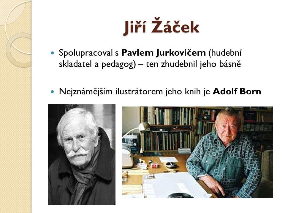 Jiří Žáček Spolupracoval s Pavlem Jurkovičem (hudební skladatel a pedagog) – ten zhudebnil jeho básně.