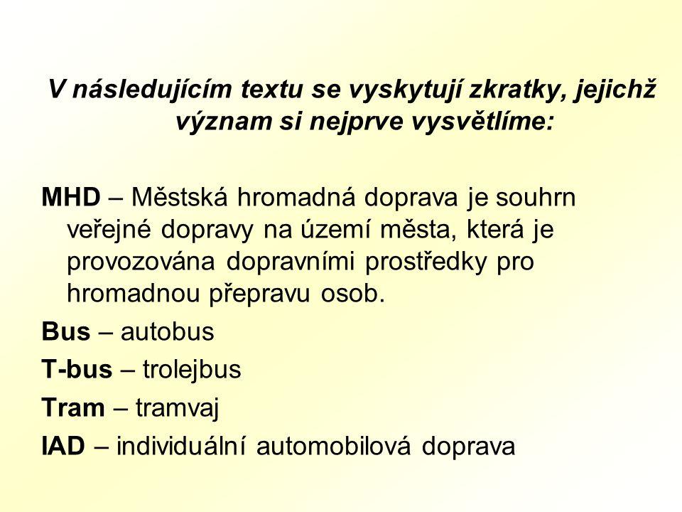 V následujícím textu se vyskytují zkratky, jejichž význam si nejprve vysvětlíme: