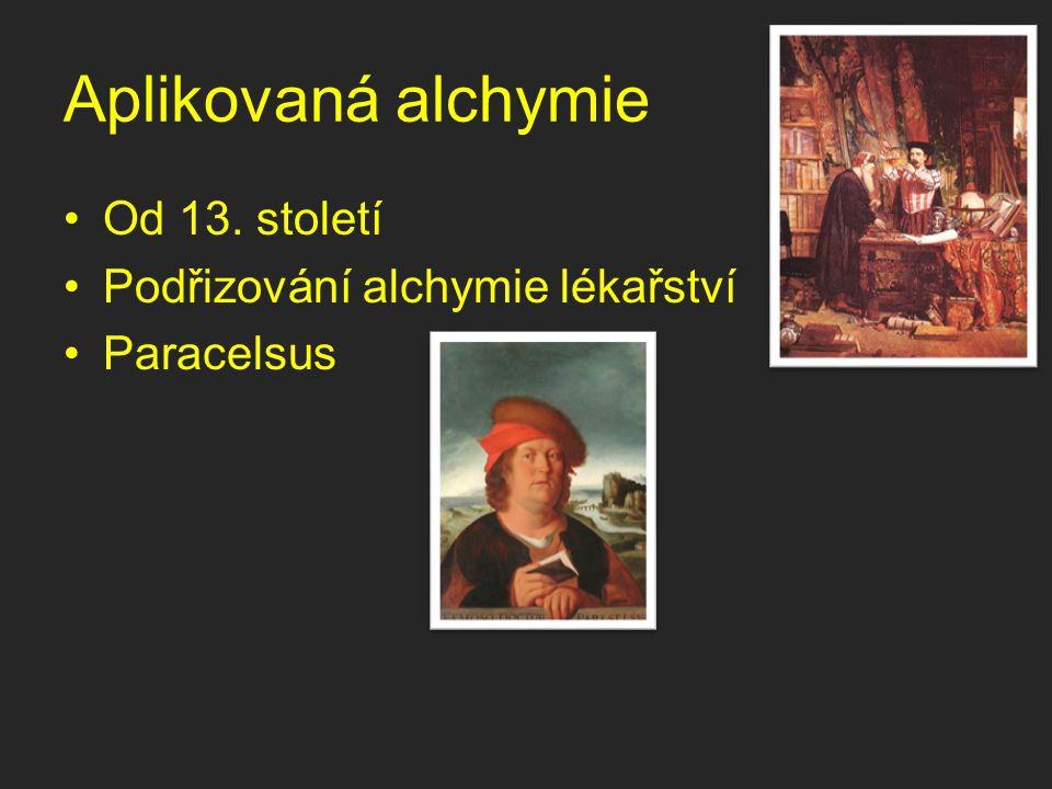 Aplikovaná alchymie Od 13. století Podřizování alchymie lékařství